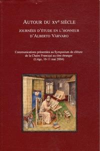 Autour du XVe siècle : journées en l'honneur d'Alberto Varvaro (Liège, 10-11 mai 2004)