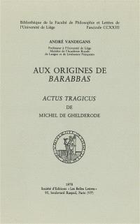 Aux Origines de `Barrabas'; Actus tragicus de Michel de Ghelderode