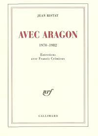 Avec Aragon : 1970-1982 : entretiens avec Francis Crémieux