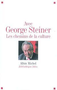 Avec George Steiner : les chemins de la culture