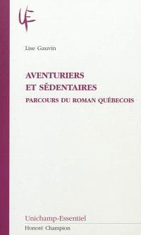 Aventuriers et sédentaires : parcours du roman québecois