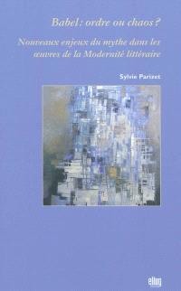 Babel : ordre ou chaos ? : nouveaux enjeux du mythe dans les oeuvres de la modernité littéraire