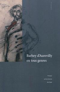 Barbey d'Aurevilly en tous genres : actes du colloque tenu à l'Université de Caen, Saint-Sauveur-le Vicomte et Valognes, 16-18 octobre 2008