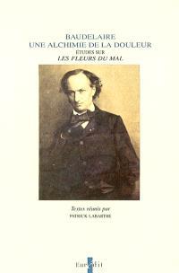 Baudelaire, une alchimie de la douleur : études sur Les fleurs du mal