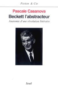 Beckett l'abstracteur : anatomie d'une révolution littéraire