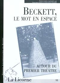 Beckett, le mot en espace : autour du premier théâtre