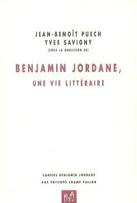 Benjamin Jordane, une vie littéraire