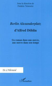 Berlin Alexanderplatz d'Alfred Döblin : un roman dans une oeuvre, une oeuvre dans son temps