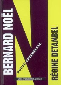 Bernard Noël : poète épithélial