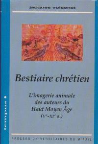 Bestiaire chrétien : imagerie animale des auteurs du haut Moyen Age (Ve-XIe siècles)