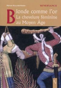 Blonde comme l'or : la chevelure féminine au Moyen Age