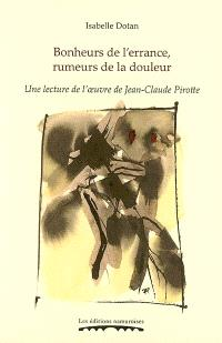 Bonheurs de l'errance, rumeurs de la douleur : une lecture de l'oeuvre de Jean-Claude Pirotte
