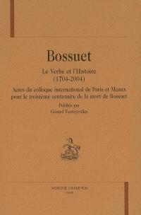 Bossuet, le Verbe et l'Histoire (1704-2004) : actes du colloque international de Paris et Meaux pour le troisième centenaire de la mort de Bossuet