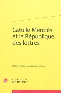 Catulle Mendès et la République des lettres