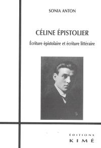 Céline épistolier : écriture épistolaire et écriture littéraire