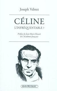 Céline, l'infréquentable ? : causeries littéraires