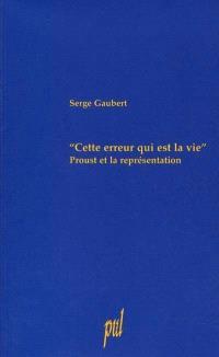 Cette erreur qui est la vie : Proust et la représentation