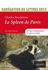 Charles Baudelaire, Le spleen de Paris : agrégation de lettres 2015 : dossier pédagogique & sujets corrigés