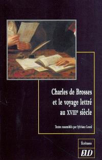 Charles de Brosses et le voyage lettré au XVIIIe siècle : colloque de Dijon, 3-4 octobre 2002, Centre de recherche Texte et édition
