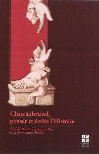 Chateaubriand, penser et écrire l'histoire