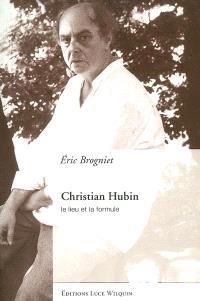 Christian Hubin : le lieu et la formule