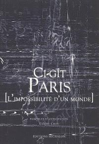 Ci-gît Paris : l'impossibilité d'un monde : pamphlet d'anticipation