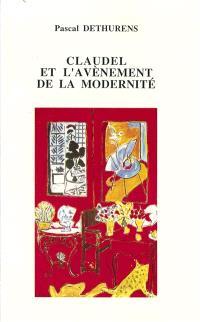 Claudel et l'avènement de la modernité : création littéraire et culture européenne dans l'oeuvre théâtrale de Claudel