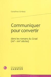 Communiquer pour convertir dans les romans du Graal (XIIe-XIIIe siècles)