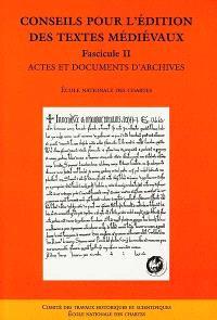 Conseils pour l'édition des textes médiévaux. Volume 2, Actes et documents d'archives