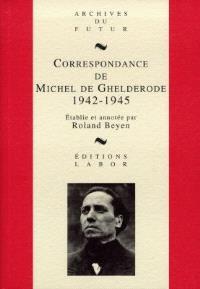 Correspondance de Michel de Ghelderode. Volume 5, 1942-1945