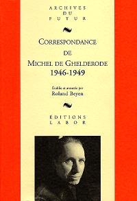Correspondance de Michel de Ghelderode. Volume 6, 1946-1949