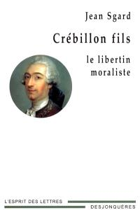 Crébillon fils : le libertin moraliste