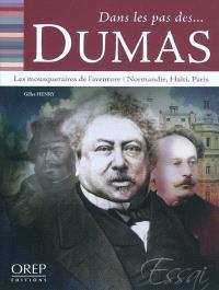Dans les pas des... Dumas : les mousquetaires de l'aventure : Normandie, Haïti, Paris