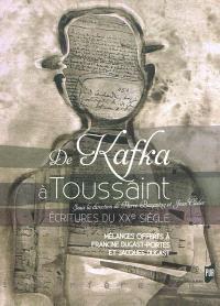 De Kafka à Toussaint : écritures du XXe siècle : mélanges offerts à Francine Dugast-Portes et Jacques Dugast