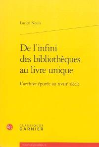 De l'infini des bibliothèques au livre unique : l'archive épurée au XVIIIe siècle