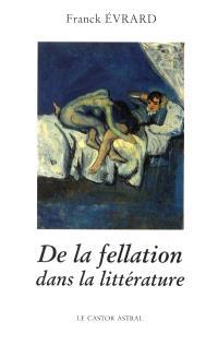 De la fellation dans la littérature : de quelques variations autour de la fellation dans la littérature française