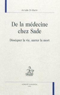 De la médecine chez Sade : disséquer la vie, narrer la mort