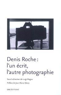 Denis Roche : l'un écrit, l'autre photographie
