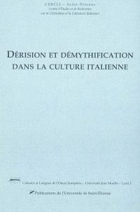 Dérision et démythification dans la culture italienne : actes du colloqie des 8-9 novembre 2001 à l'Université Lyon III