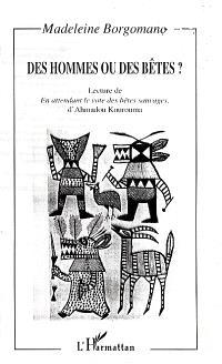 Des hommes ou des bêtes ? : lecture de En attendant le vote des bêtes sauvages d'Ahmadou Kourouma