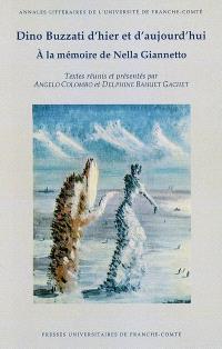 Dino Buzzati d'hier et d'aujourd'hui : à la mémoire de Nella Giannetto : actes du colloque international, Besançon, octobre 2006