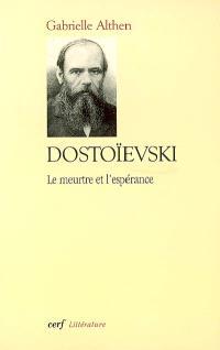 Dostoïevski, le meurtre et l'espérance
