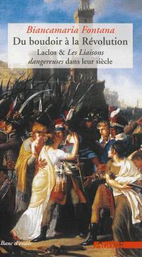 Du boudoir à la Révolution : Laclos & Les liaisons dangereuses dans leur siècle