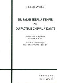 Du palais idéal à l'enfer ou Du facteur Cheval à Dante