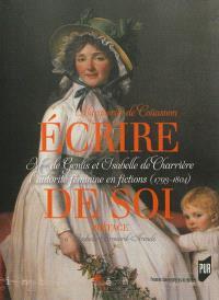Ecrire de soi : Mme de Genlis et Isabelle de Charrière au miroir de la fiction