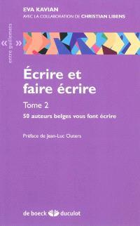Ecrire et faire écrire. Volume 2, 50 auteurs belges vous font écrire