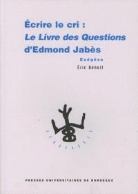 Écrire le cri : le Livre des questions d'Edmond Jabès : exégèse