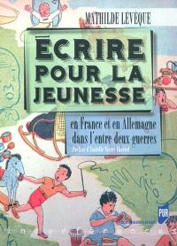 Ecrire pour la jeunesse : en France et en Allemagne dans l'entre-deux guerres