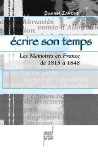 Ecrire son temps : les mémoires en France de 1815 à 1848