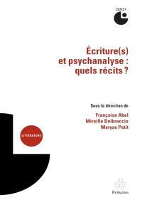 Ecriture(s) et psychanalyse : quels récits ? : actes du colloque, Cerisy-la-Salle, 6-13 juillet 2011
